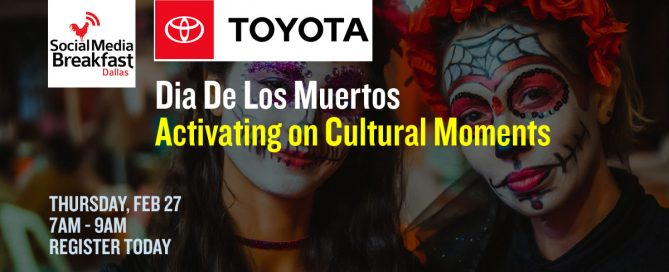 Dallas Social Media Breakfast - Toyota: Dia de los Muertos