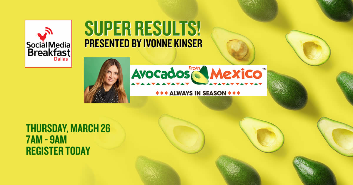 Social Media Dallas - March Seminar - Avocados from Mexico